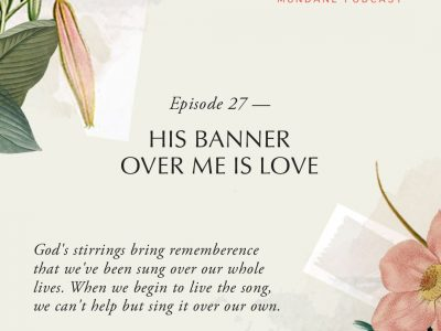 Ep 27: His Banner Over Me