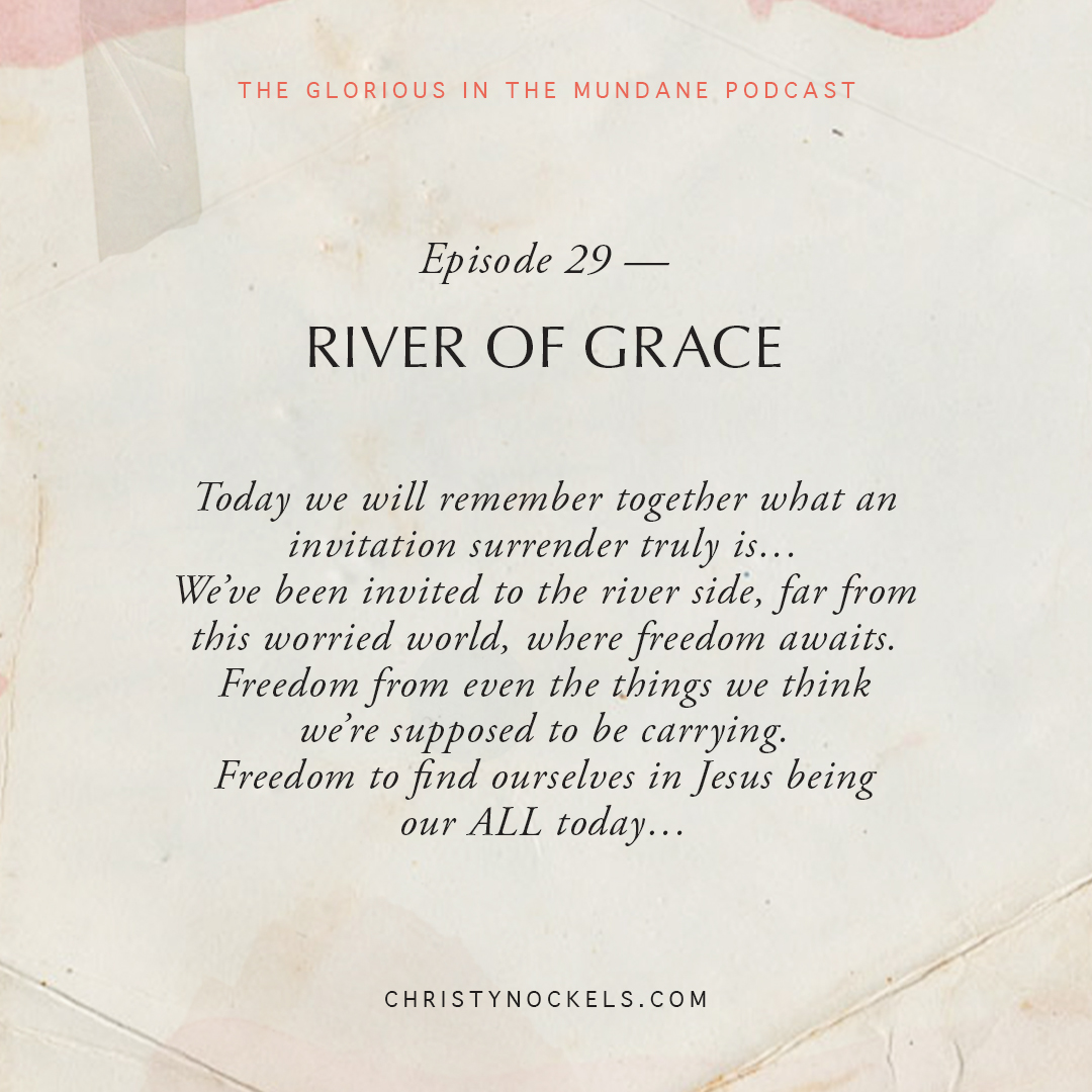 Glorious in the Mundane Podcast: Episode 29 - River of Grace