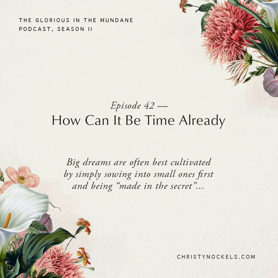 Glorious in the Mundane Podcast: Episode 42 - How Can It Be Time