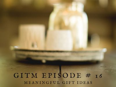 Ep 16: Meaningful Gift Ideas